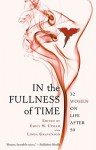 In the Fullness of Time: 32 Women on Life After 50 - Emily W Upham, Linda Gravenson