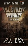 The Sunset Prophecy: L.A. Gods (A Serial Novel, Part 1) - P.J. Day