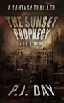The Sunset Prophecy: L.A. Gods (A Serial Novel, Part 1) - P.J. Day