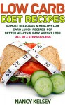 Low Carb Recipes: 50 Most Delicious & Healthy Low Carb Lunch Recipes for Better Health and Easy Weight Loss - All In 3 Steps Or Less (Quick and Healthy Recipes Book 11) - Nancy Kelsey