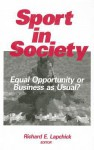 Sport in Society: Equal Opportunity or Business as Usual? - Richard E. Lapchick, Jeffrey R. Benedict