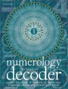 Numerology Decoder: Unlock The Power Of Numbers To Reveal Your Innermost Desires And Foretell Your Future - Richard Craze