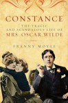 Constance: The Tragic and Scandalous Life of Mrs. Oscar Wilde 1st Edition by Moyle, Franny (2014) Paperback - Franny Moyle