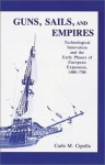 Guns, Sails, and Empires: Technological Innovation and the Early Phases of European Expansion, 1400- 1700 - Carlo M. Cipolla