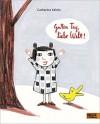 Guten Tag, liebe Welt: Vierfarbiges Bilderbuch - Catharina Valckx, Julia Süßbrich