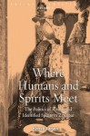 Where Humans and Spirits Meet: The Politics of Rituals and Identified Spirits in Zanzibar - Kjersti Larsen