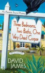 Three Bedrooms, Two Baths, One Very Dead Corpse - David James
