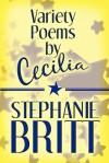 Variety Poems by Cecilia - Stephanie Britt