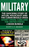 Military: The Shocking Story of Hitler, Holocaust and the Cuban Missile Crisis - Soviet Union, Cuba and the United States - 2 Book Bundle - Scott S. F. Meaker