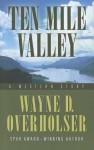 Ten Mile Valley: A Western Story - Wayne D. Overholser