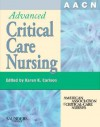 Aacn Advanced Critical Care Nursing E-Dition: Text with Continually Updated Online Reference - American Association of Critical-Care Nurses