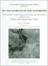 On The Margin Of The Euphrates: Settlement And Land Use At Tell Es-sweyhat And In The Upper Lake ASSAD Area, Syria : Excavations at tell Es-Sweyhat, Syria ... of Chicago Oriental Institute Publications) - Naomi Frances Miller, Donald S. Whitcomb, Tony J. Wilkinson