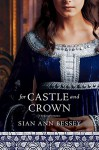 For Castle and Crown - Sian Ann Bessey