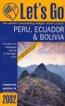 Let's Go Peru, Ecuador & Bolivia 2002 - Let's Go Inc., Johanna N. Paretzky, Priya H. Patel