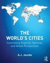 World's Cities, The: Contrasting Regional, National, and Global Perspectives - A.J. Jacobs