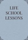 LIFE SCHOOL LESSONS - Anon