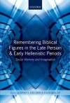 Remembering Biblical Figures in the Late Persian and Early Hellenistic Periods: Social Memory and Imagination - Diana V Edelman, Ehud Ben Zvi