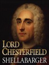Lord Chesterfield and His World - Samuel Shellabarger