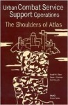 Urban Combat Service Support Operations: The Shoulders of Atlas - Russell W. Glenn