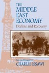 The Middle East Economy: Decline And Recovery: Selected Essays (Princeton Series On The Middle East) - Charles P. Issawi