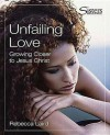 Sisters: Bible Study for Women - Unfailing Love - Kit: Growing Closer to Jesus Christ - Rebecca Laird
