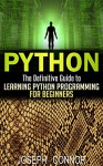 Python: The Definitive Guide to Learning Python Programming for Beginners (Computer Programming for Beginners, Python Programming, Practical Programming, Coding, Data Analysis, Functional Analysis) - Joseph Connor