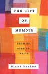 The Gift of Memoir: Show Up, Open Up, Write - Diane Taylor