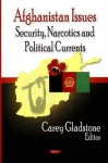 Afghanistan Issues: Security, Narcotics and Political Currents - Cary Gladstone