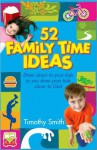 52 Family Time Ideas: Draw Closer to Your Kids as You Draw Your Kids Closer to God - Timothy Smith