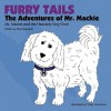 Furry Tails: The Adventures of Mr. MacKie: Mr. MacKie and the Heavenly Dog Choir - Staci Capehart
