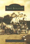 West Boylston, Massachusetts (Images of America Series) - Frank Brown, Beverly Goodale, The West Boylston Historical Society