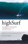 High Surf: The World's Most Inspiring Surfers - Tim Baker