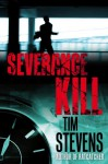 Severance Kill (Martin Calvary Book 1) - Tim Stevens