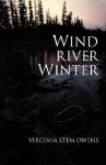 Wind River Winter - Virginia Stem Owens