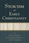 Stoicism in Early Christianity - Tuomas Rasimus, Troels Engberg-Pedersen, Ismo Dunderberg