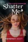 Shatter Me (The Juliette Chronicles, #1) - Tahereh Mafi