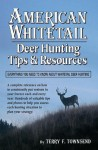 American Whitetail: Deer Hunting Tips & Resources - Everything You Need to Know About Whitetail Deer Hunting - Terry F. Townsend