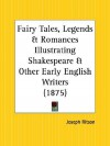 Fairy Tales, Legends and Romances Illustrating Shakespeare and Other Early English Writers - Joseph Ritson