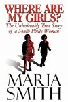Where Are My Girls?: The Unbelievably True Story of a South Philly Woman - Maria Smith