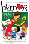 Humor For A Teacher's Heart: Stories, Quips, And Quotes To Lift The Heart - Kristen Myers