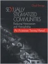 Sexually Stigmatized Communities: Reducing Heterosexism and Homophobia: An Awareness Training Manual - Chuck Stewart