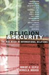 Religion and Security: The New Nexus in International Relations - Robert A. Seiple