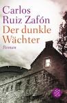 Der dunkle Wächter: Roman - Carlos Ruiz Zafón, Lisa Grüneisen