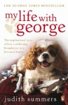 My Life with George: The Inspirational Story of How a Wilful Dog Brought Joy to a Bereaved Family - Judith Summers