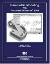 Parametric Modeling with Autodesk Inventor 2008 - Randy H. Shih