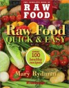 Raw Food Quick & Easy: Over 100 Healthy Recipes Including Smoothies, Seasonal Salads, Dressings, Pates, Soups, Hearty Creations, Snacks, and Desserts - Mary Rydman