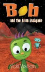 Bob and the Alien Escapade - Vicki Watson