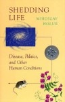 Shedding Life: Disease, Politics, and Other Human Conditions - Miroslav Holub, David Young