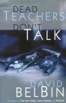 Dead Teachers Don't Talk - David Belbin