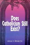 Does Catholicism Still Exist? - James V. Schall